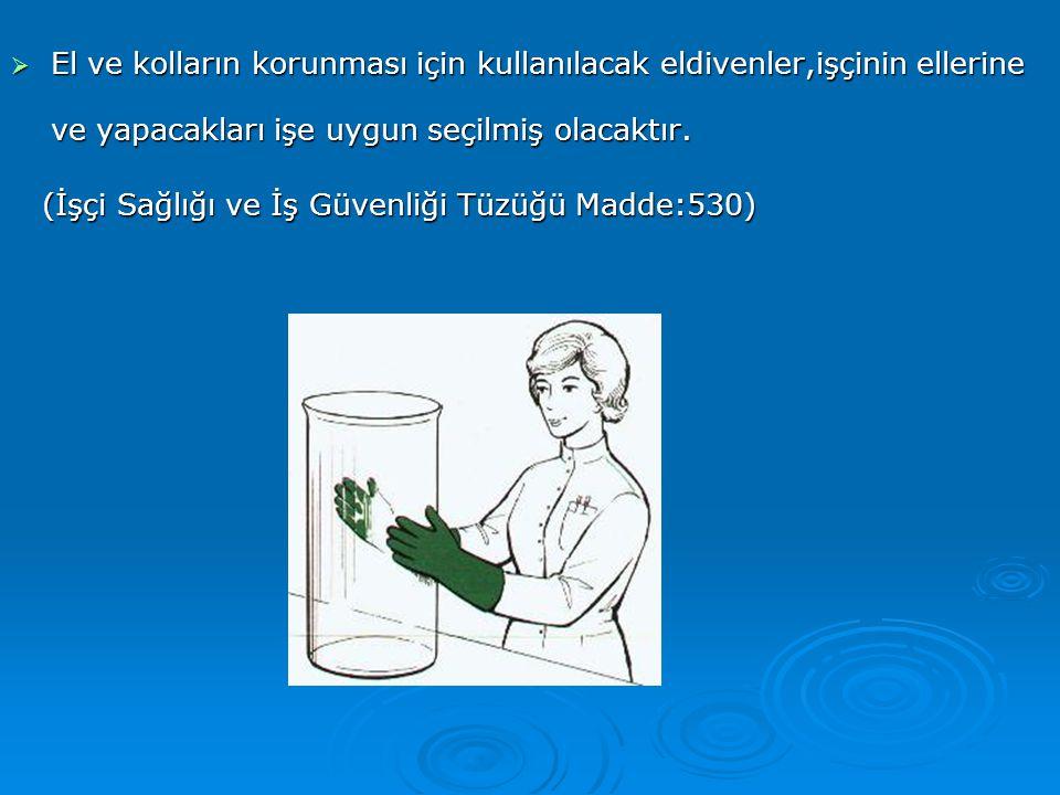 El ve kolların korunması için kullanılacak eldivenler,işçinin ellerine ve yapacakları işe uygun seçilmiş olacaktır.