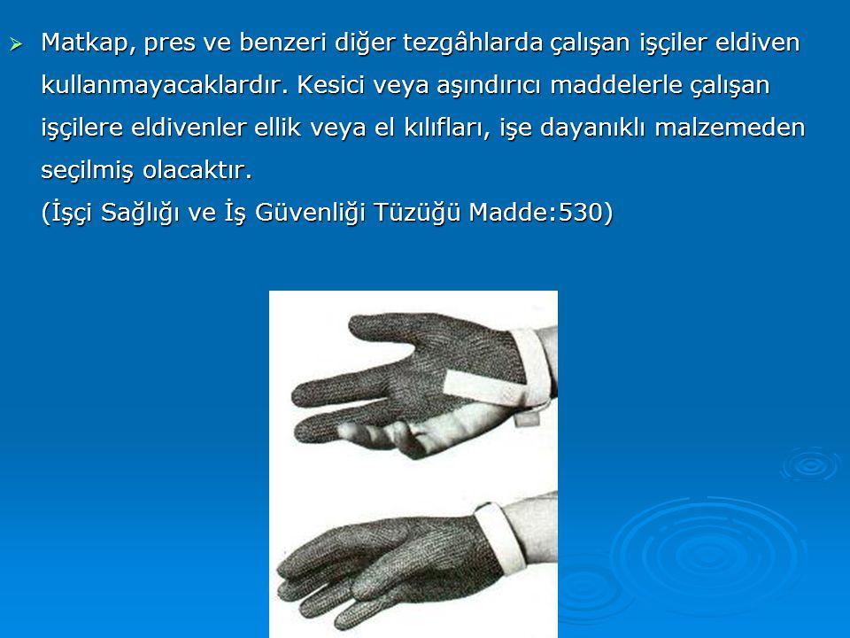 Matkap, pres ve benzeri diğer tezgâhlarda çalışan işçiler eldiven kullanmayacaklardır.