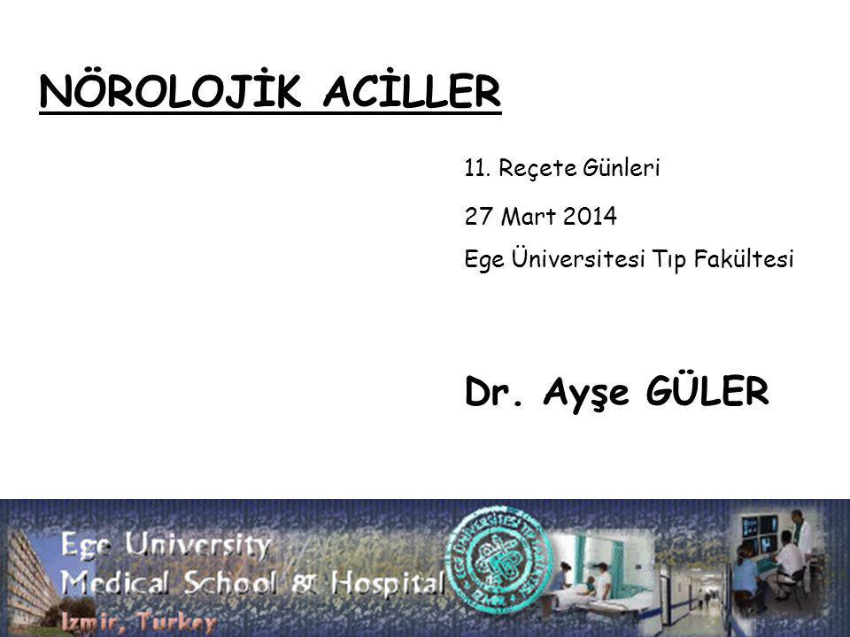 NÖROLOJİK ACİLLER 11. Reçete Günleri Dr. Ayşe GÜLER 27 Mart 2014