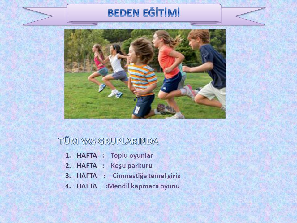 BEDEN EĞİTİMİ TÜM YAŞ GRUPLARINDA 1. HAFTA : Toplu oyunlar