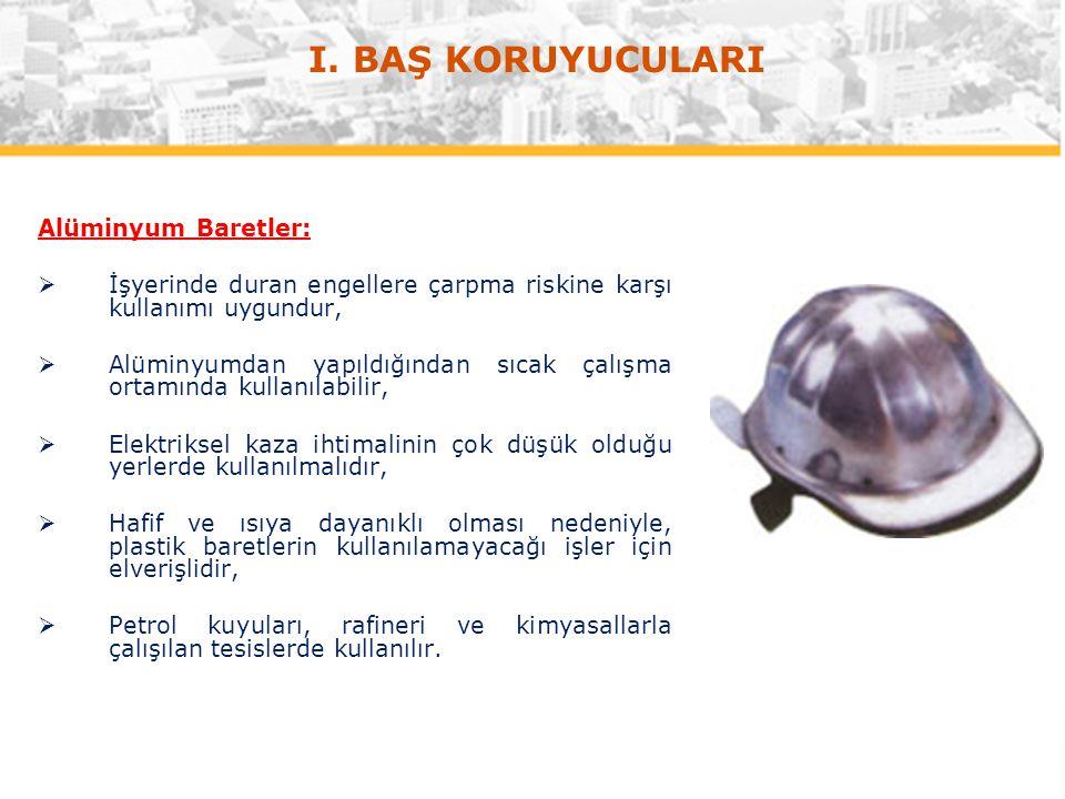 I. BAŞ KORUYUCULARI Alüminyum Baretler: