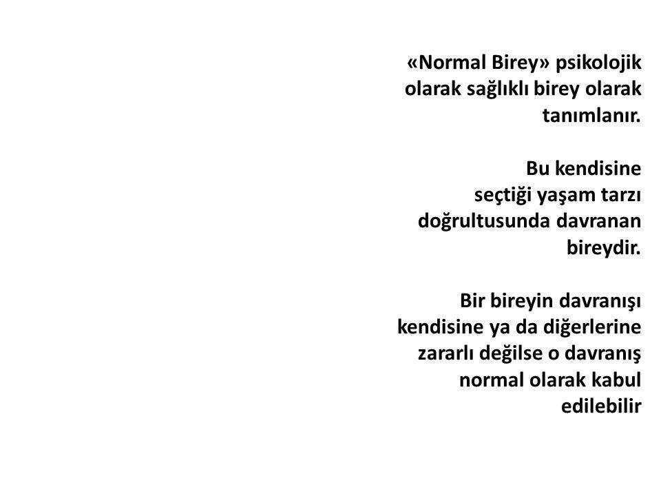 «Normal Birey» psikolojik olarak sağlıklı birey olarak tanımlanır.