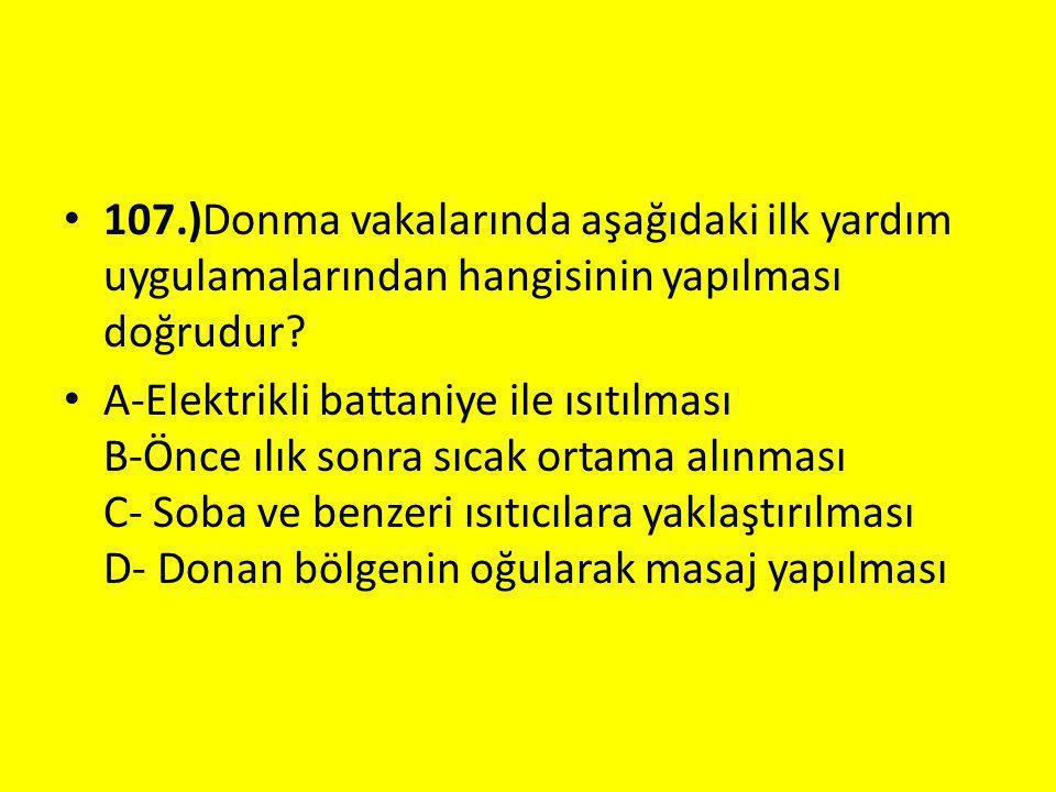 107.)Donma vakalarında aşağıdaki ilk yardım uygulamalarından hangisinin yapılması doğrudur