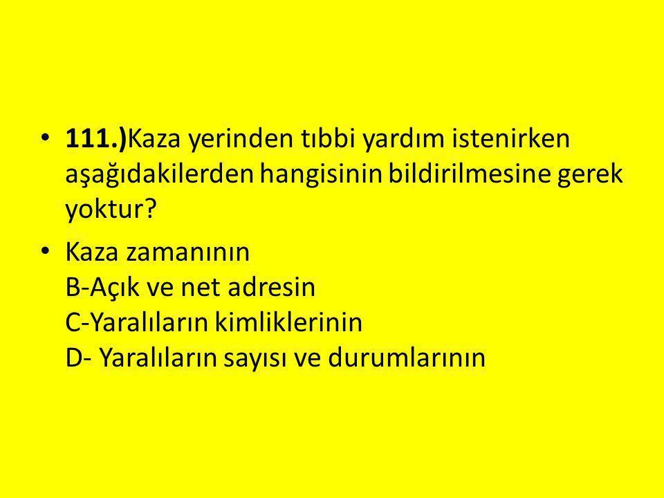 111.)Kaza yerinden tıbbi yardım istenirken aşağıdakilerden hangisinin bildirilmesine gerek yoktur