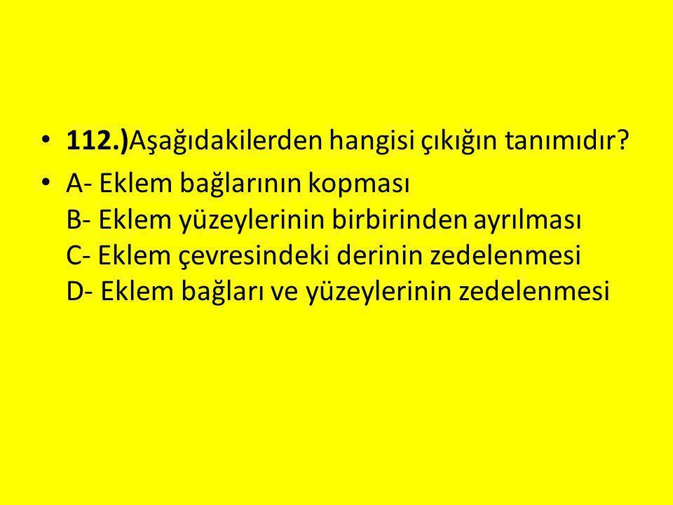 112.)Aşağıdakilerden hangisi çıkığın tanımıdır