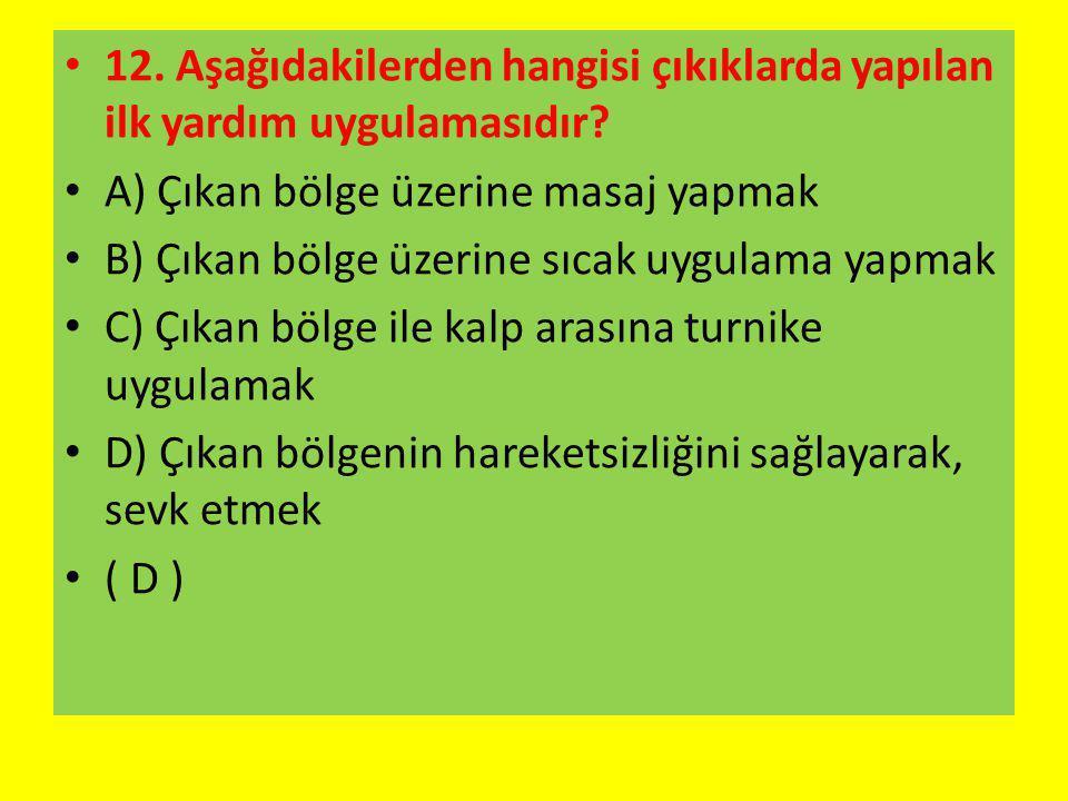12. Aşağıdakilerden hangisi çıkıklarda yapılan ilk yardım uygulamasıdır
