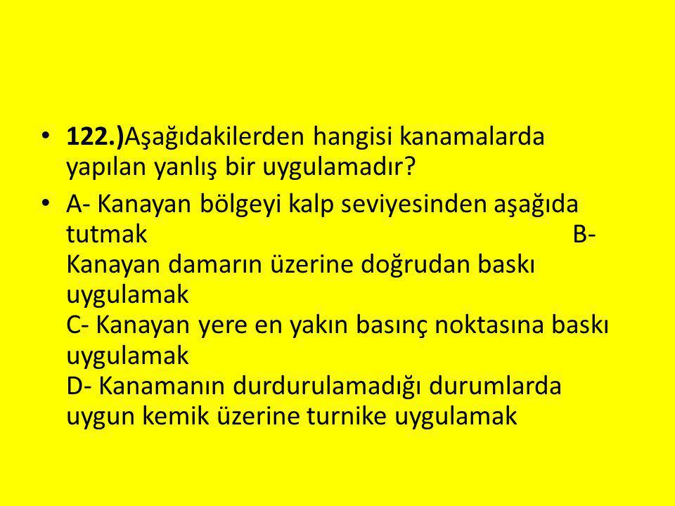 122.)Aşağıdakilerden hangisi kanamalarda yapılan yanlış bir uygulamadır
