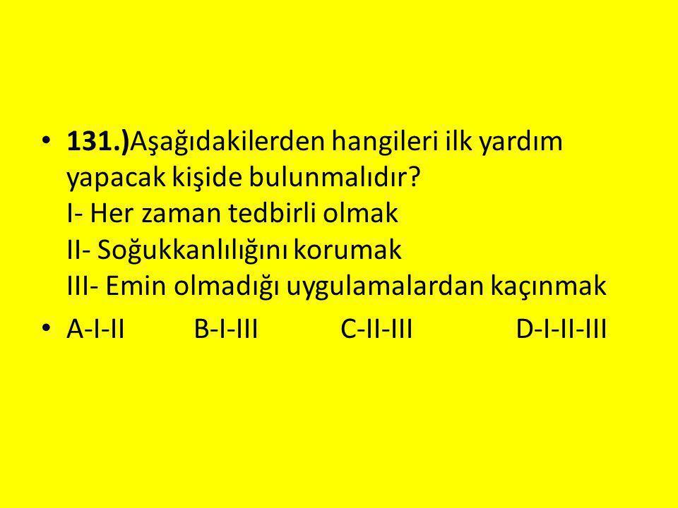 131. )Aşağıdakilerden hangileri ilk yardım yapacak kişide bulunmalıdır