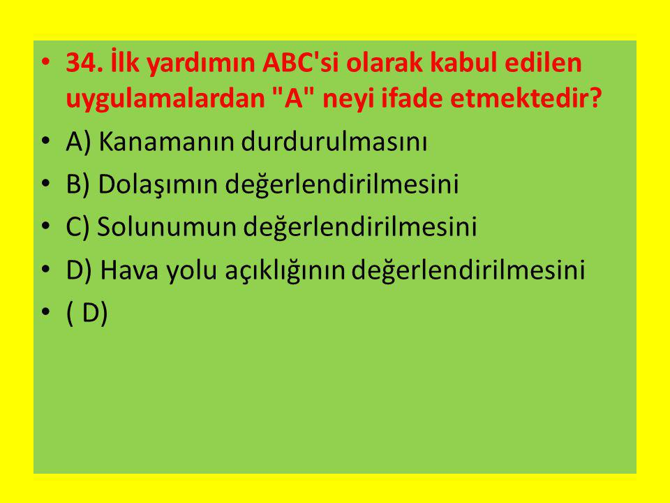 34. İlk yardımın ABC si olarak kabul edilen uygulamalardan A neyi ifade etmektedir