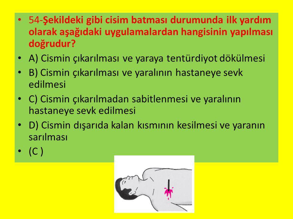 54-Şekildeki gibi cisim batması durumunda ilk yardım olarak aşağıdaki uygulamalardan hangisinin yapılması doğrudur