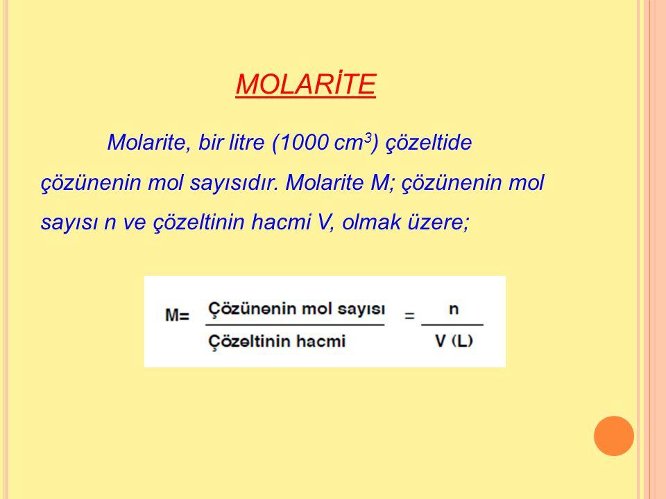 MOLARİTE Molarite, bir litre (1000 cm3) çözeltide çözünenin mol sayısıdır.