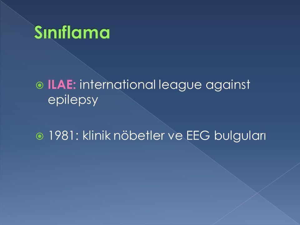 Sınıflama ILAE: international league against epilepsy