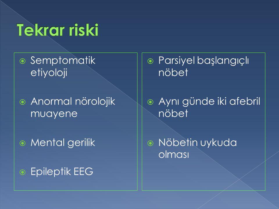 Tekrar riski Semptomatik etiyoloji Anormal nörolojik muayene