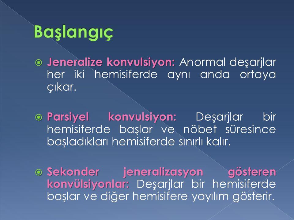 Başlangıç Jeneralize konvulsiyon: Anormal deşarjlar her iki hemisiferde aynı anda ortaya çıkar.