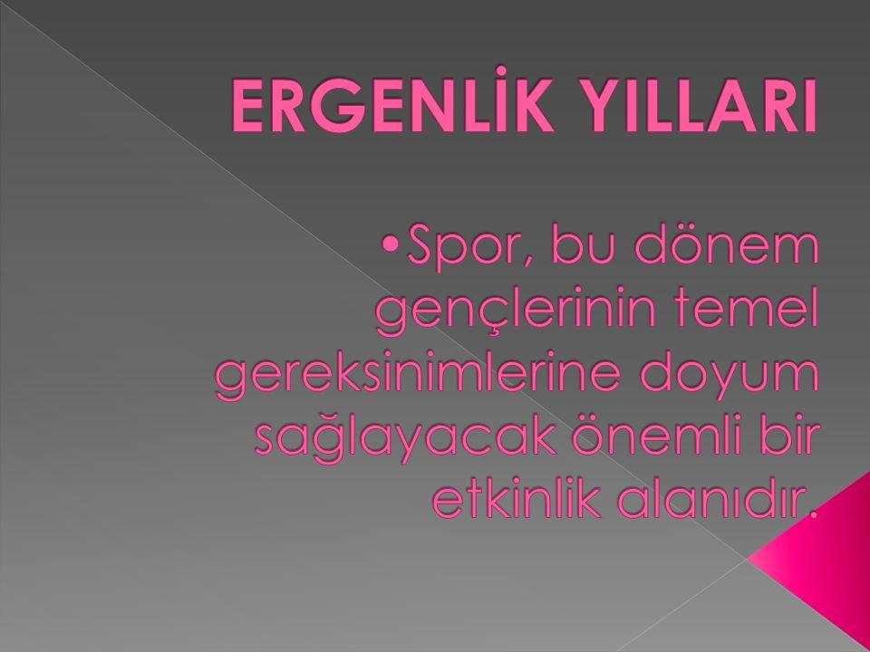 ERGENLİK YILLARI •Spor, bu dönem gençlerinin temel gereksinimlerine doyum sağlayacak önemli bir etkinlik alanıdır.