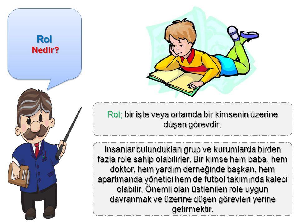 Rol; bir işte veya ortamda bir kimsenin üzerine düşen görevdir.