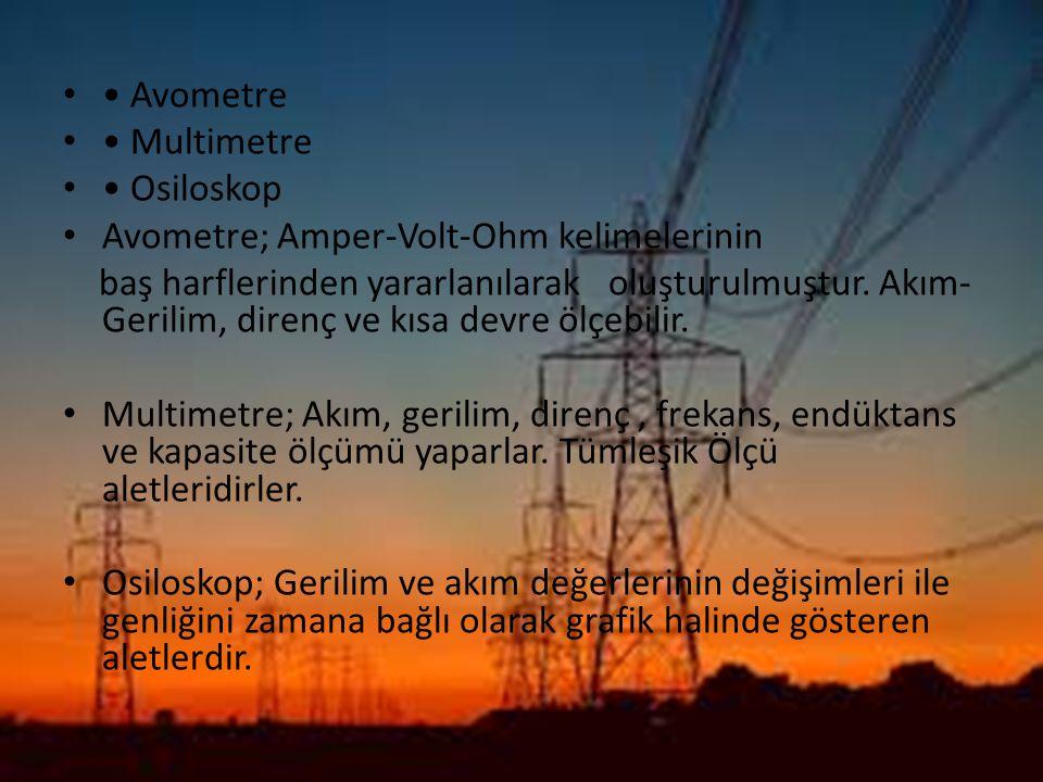 • Avometre • Multimetre. • Osiloskop. Avometre; Amper-Volt-Ohm kelimelerinin.