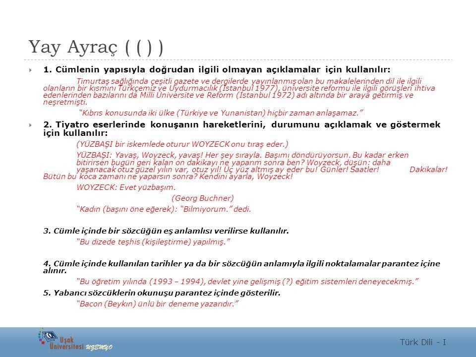 Yay Ayraç ( ( ) ) 1. Cümlenin yapısıyla doğrudan ilgili olmayan açıklamalar için kullanılır: