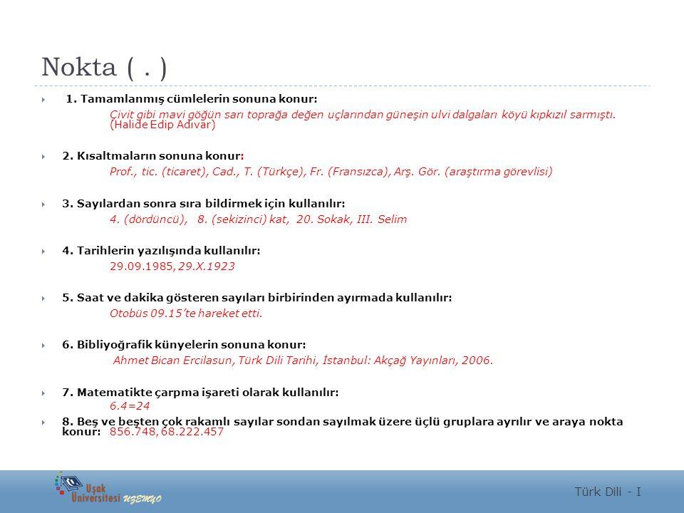 Nokta ( . ) Türk Dili - I 1. Tamamlanmış cümlelerin sonuna konur: