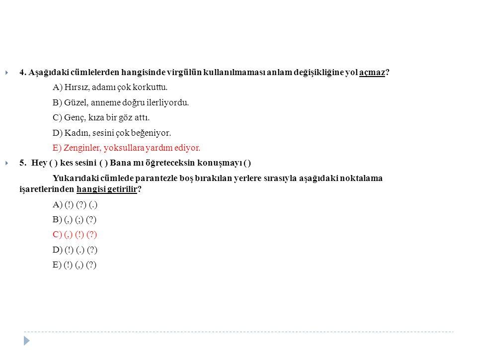 4. Aşağıdaki cümlelerden hangisinde virgülün kullanılmaması anlam değişikliğine yol açmaz