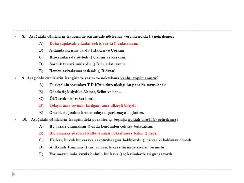 8. Aşağıdaki cümlelerin hangisinde parantezle gösterilen yere iki nokta (:) getirilemez