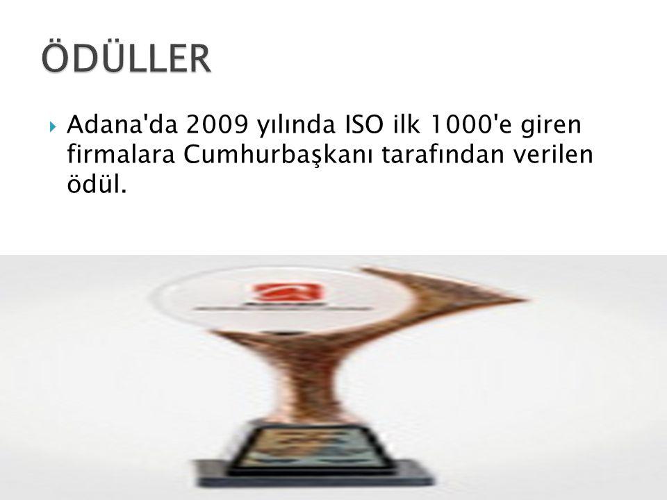 ÖDÜLLER Adana da 2009 yılında ISO ilk 1000 e giren firmalara Cumhurbaşkanı tarafından verilen ödül.