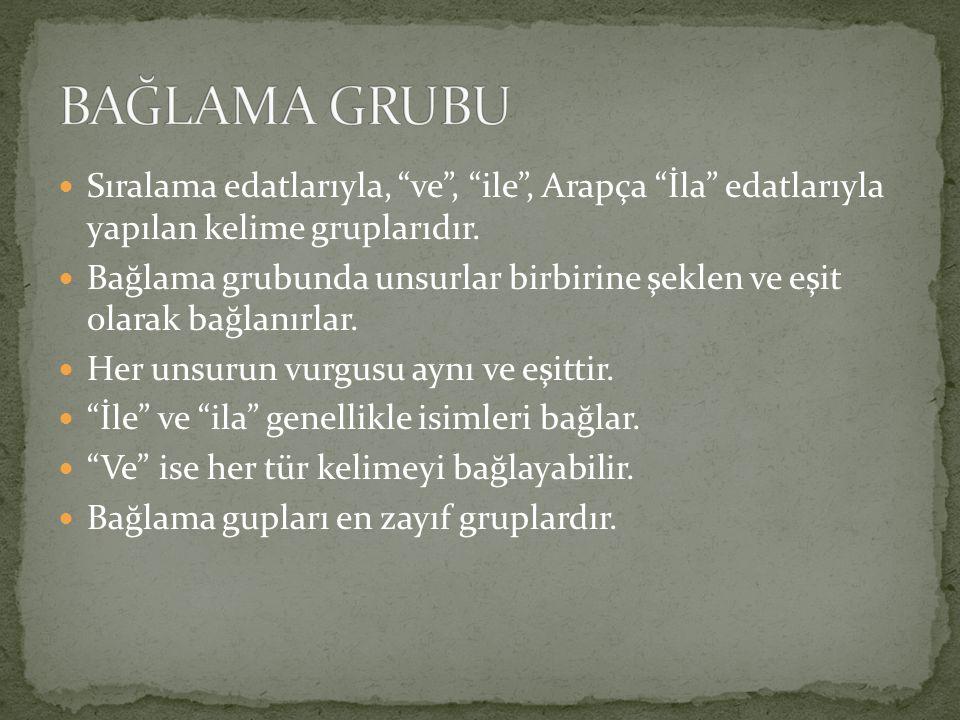 BAĞLAMA GRUBU Sıralama edatlarıyla, ve , ile , Arapça İla edatlarıyla yapılan kelime gruplarıdır.