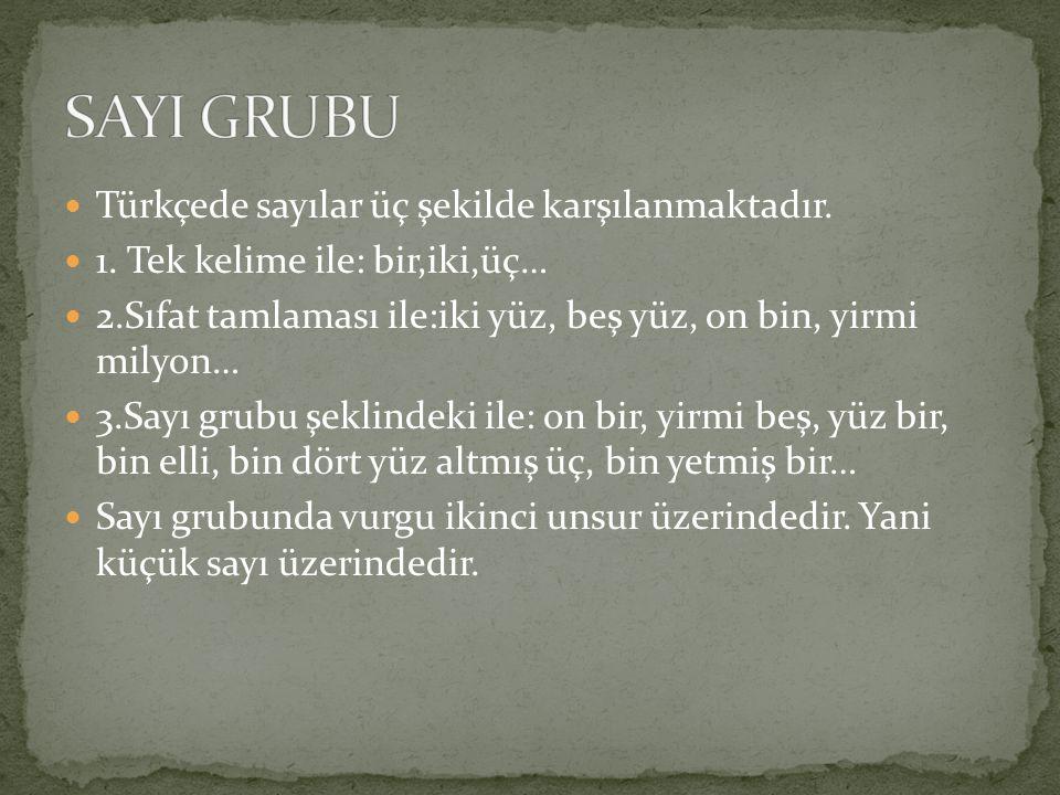 SAYI GRUBU Türkçede sayılar üç şekilde karşılanmaktadır.