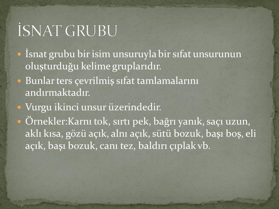 İSNAT GRUBU İsnat grubu bir isim unsuruyla bir sıfat unsurunun oluşturduğu kelime gruplarıdır.