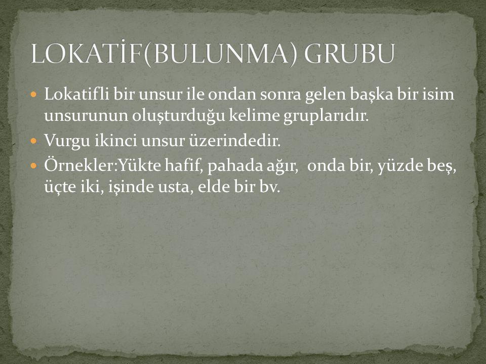 LOKATİF(BULUNMA) GRUBU