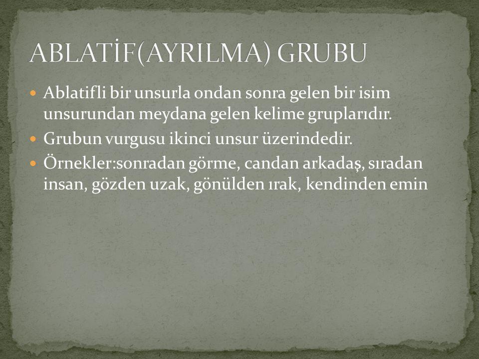 ABLATİF(AYRILMA) GRUBU