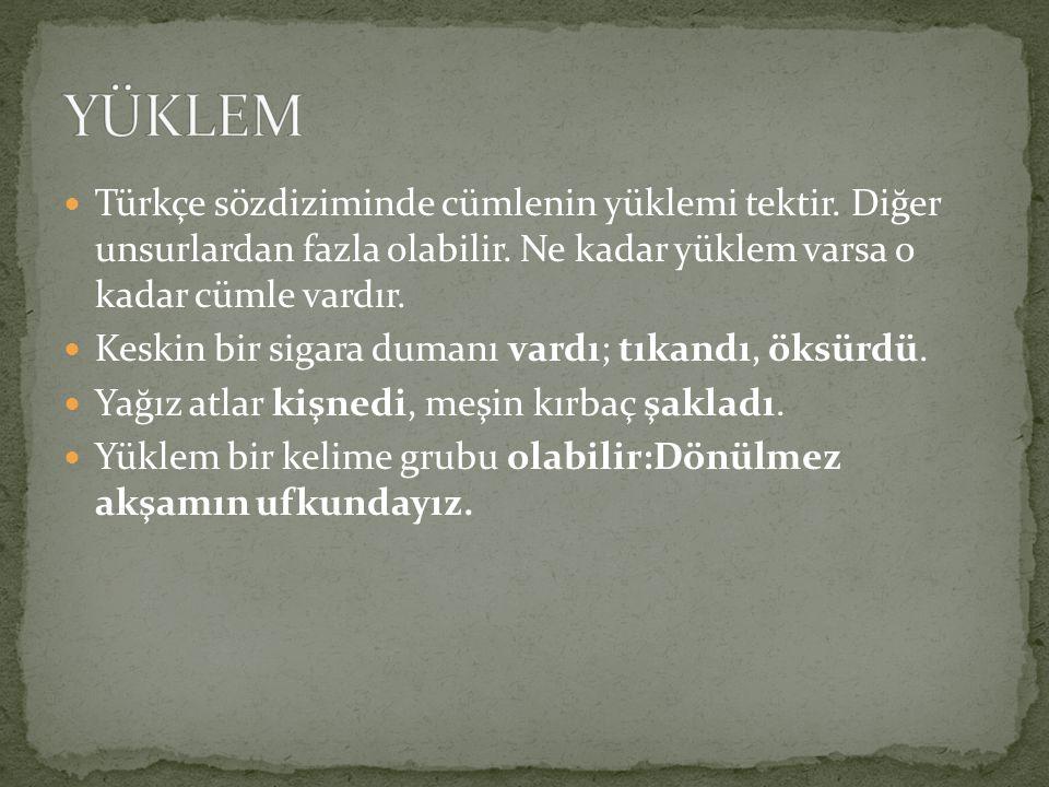 YÜKLEM Türkçe sözdiziminde cümlenin yüklemi tektir. Diğer unsurlardan fazla olabilir. Ne kadar yüklem varsa o kadar cümle vardır.