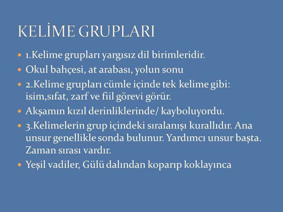 KELİME GRUPLARI 1.Kelime grupları yargısız dil birimleridir.