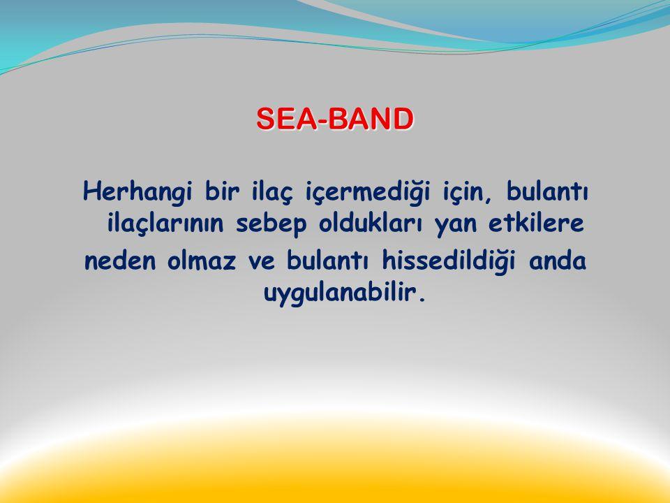 SEA-BAND Herhangi bir ilaç içermediği için, bulantı ilaçlarının sebep oldukları yan etkilere neden olmaz ve bulantı hissedildiği anda uygulanabilir.