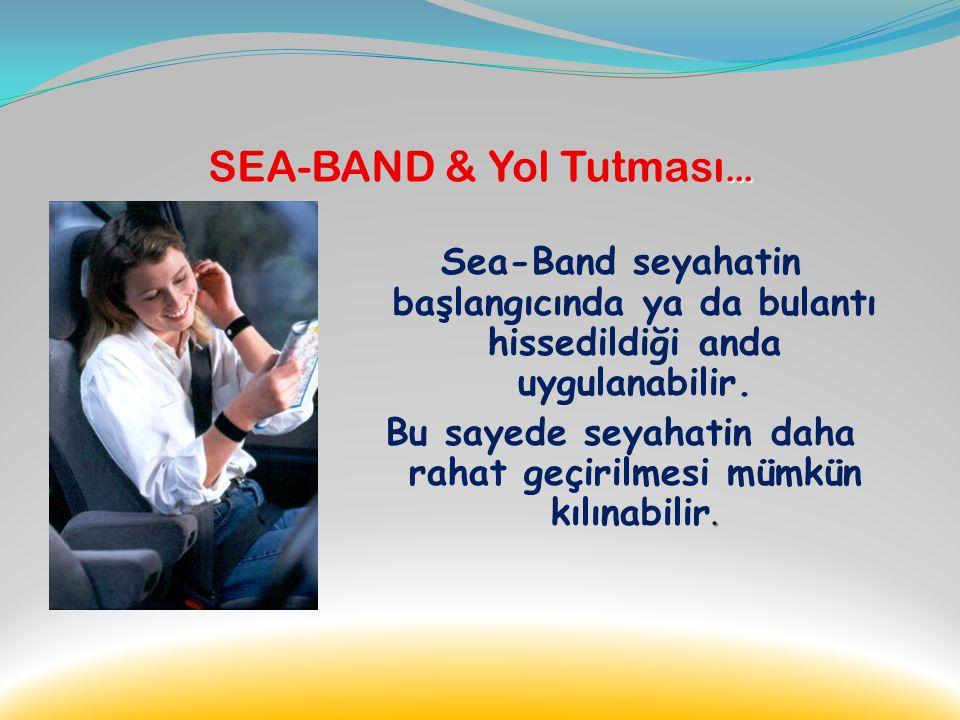 SEA-BAND & Yol Tutması…