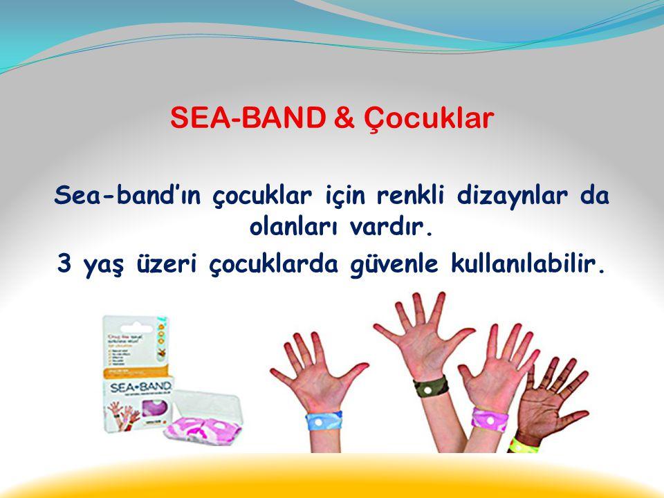 SEA-BAND & Çocuklar Sea-band'ın çocuklar için renkli dizaynlar da olanları vardır.