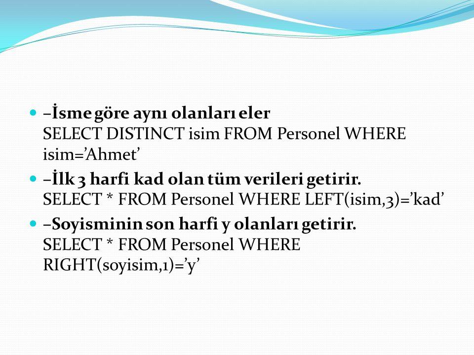 –İsme göre aynı olanları eler SELECT DISTINCT isim FROM Personel WHERE isim='Ahmet'