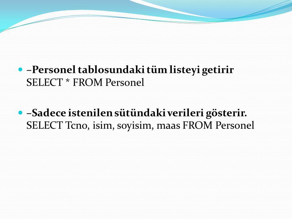 –Personel tablosundaki tüm listeyi getirir SELECT * FROM Personel