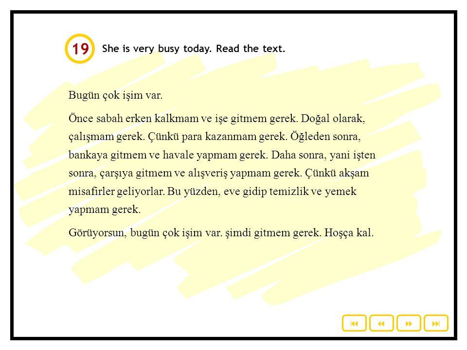 19 She is very busy today. Read the text. Bugün çok işim var.