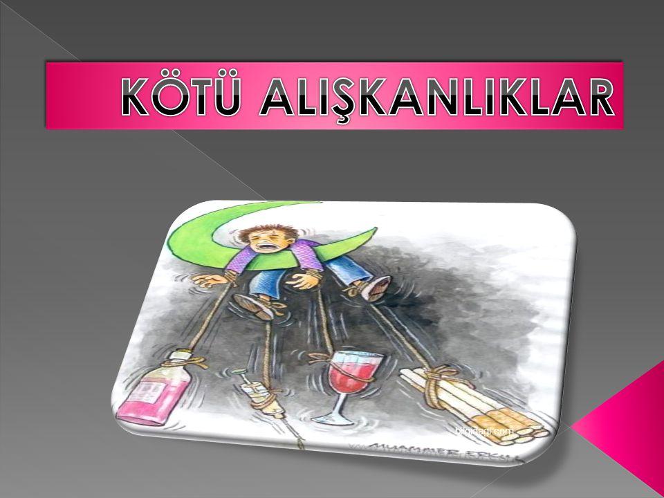 KÖTÜ ALIŞKANLIKLAR bilgidagi.com