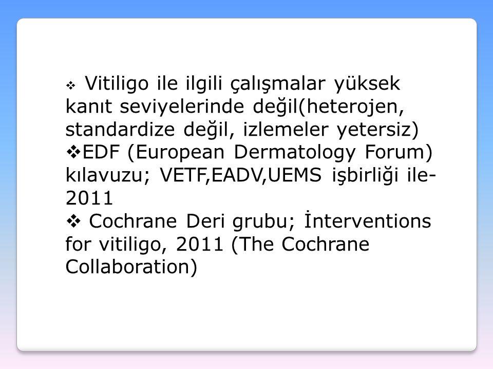 Vitiligo ile ilgili çalışmalar yüksek kanıt seviyelerinde değil(heterojen, standardize değil, izlemeler yetersiz)