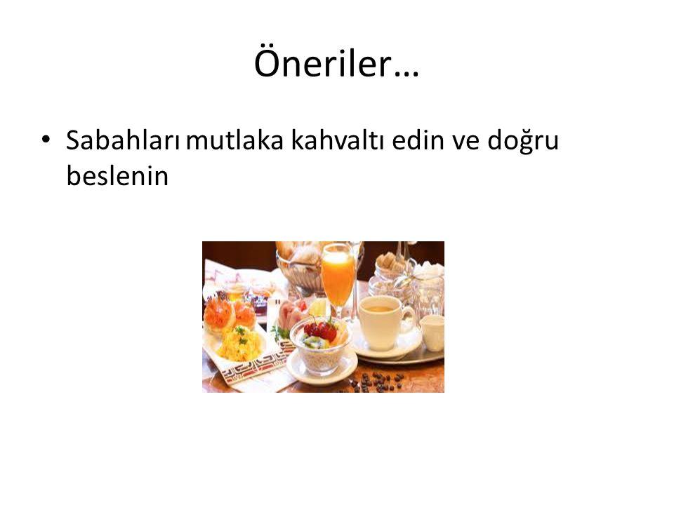 Öneriler… Sabahları mutlaka kahvaltı edin ve doğru beslenin