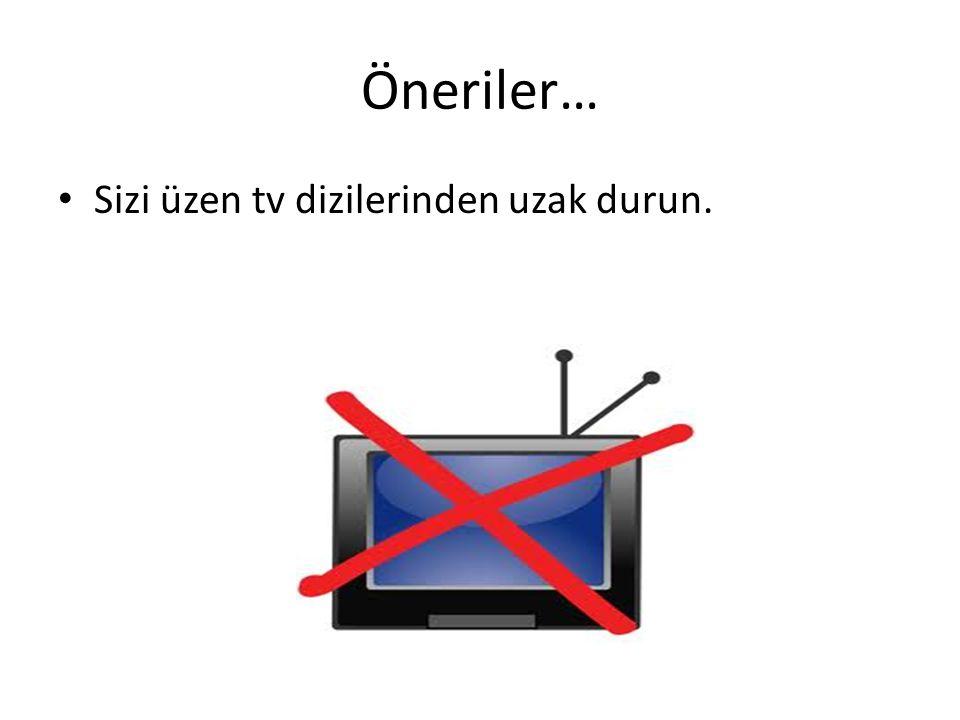 Öneriler… Sizi üzen tv dizilerinden uzak durun.