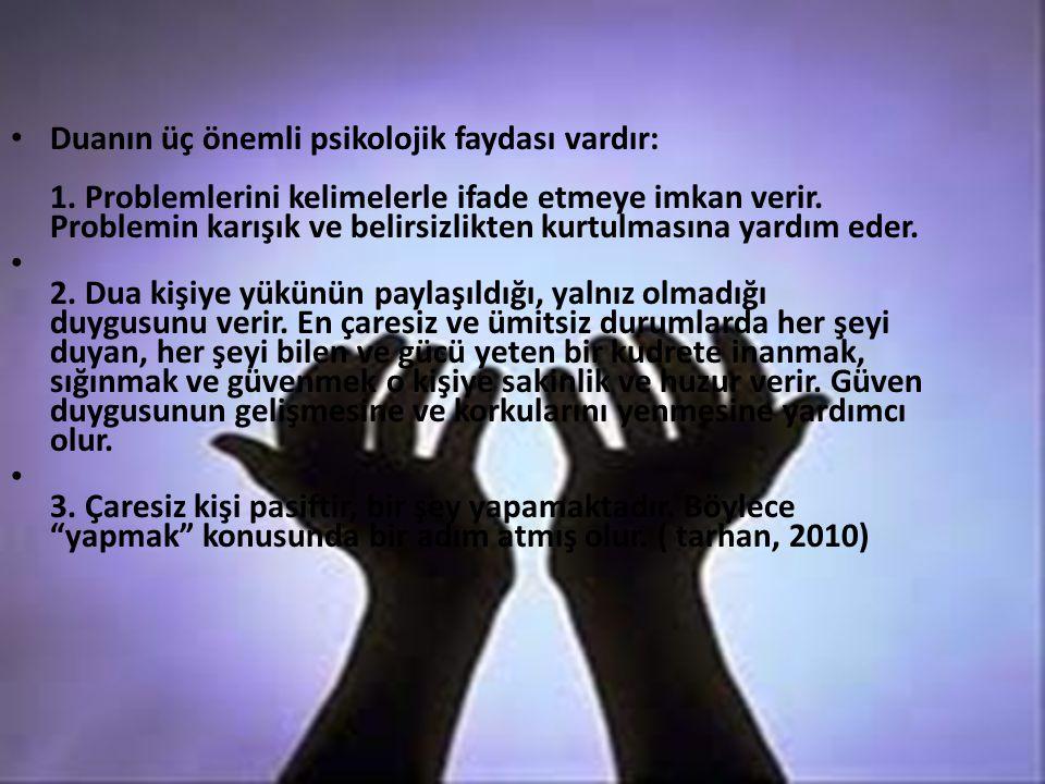 Duanın üç önemli psikolojik faydası vardır: 1
