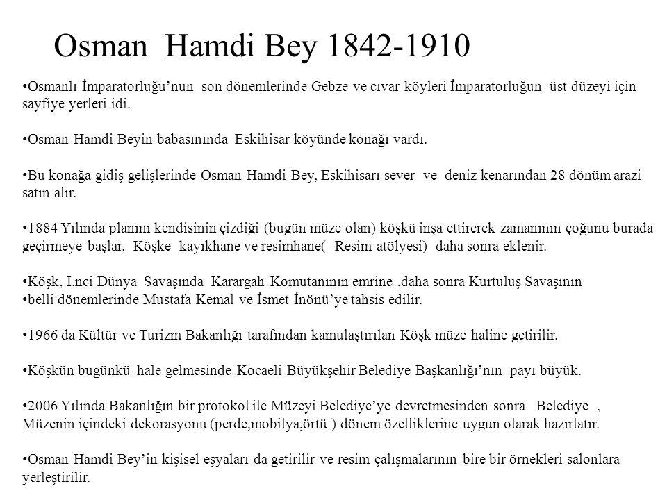 Osman Hamdi Bey 1842-1910 Osmanlı İmparatorluğu'nun son dönemlerinde Gebze ve cıvar köyleri İmparatorluğun üst düzeyi için sayfiye yerleri idi.