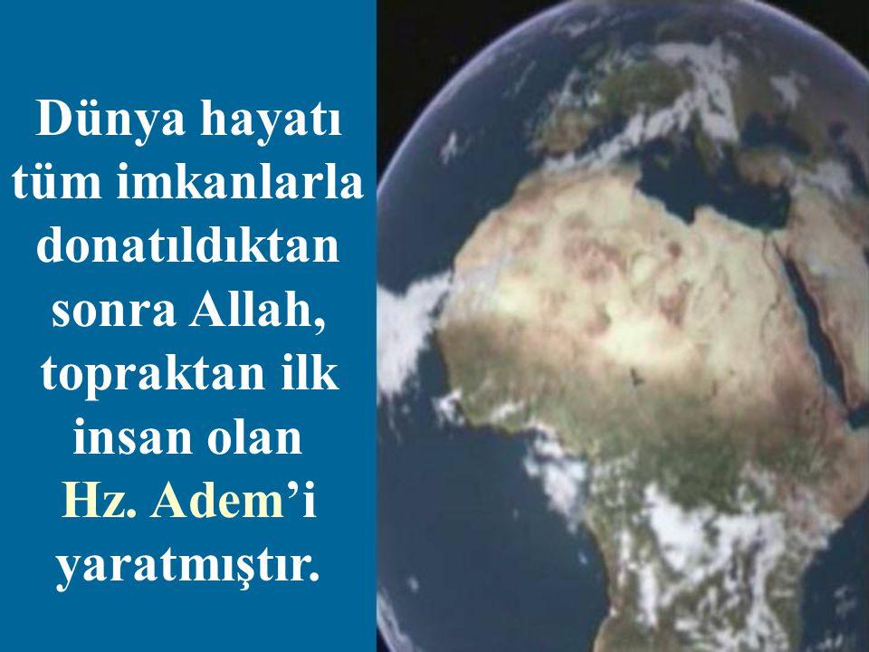 Dünya hayatı tüm imkanlarla donatıldıktan sonra Allah, topraktan ilk insan olan Hz.