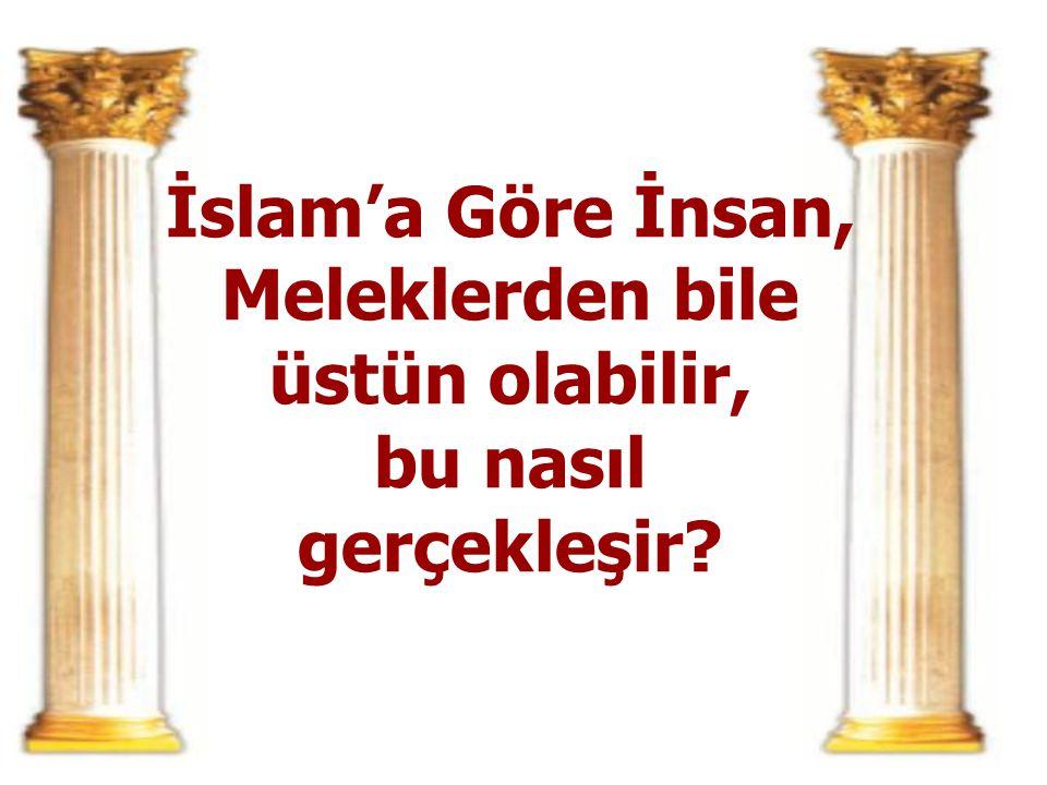İslam'a Göre İnsan, Meleklerden bile üstün olabilir, bu nasıl gerçekleşir