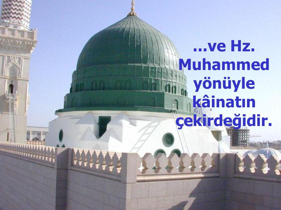 ...ve Hz. Muhammed yönüyle kâinatın çekirdeğidir.