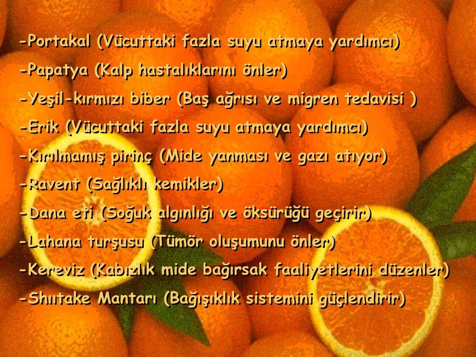 -Portakal (Vücuttaki fazla suyu atmaya yardımcı)