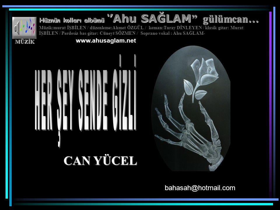 CAN YÜCEL HER ŞEY SENDE GİZLİ www.ahusaglam.net bahasah@hotmail.com